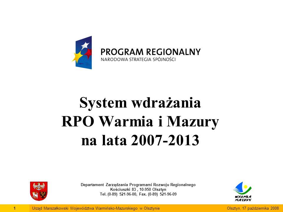 System wdrażania RPO Warmia i Mazury na lata 2007-2013 Departament Zarządzania Programami Rozwoju Regionalnego Kościuszki 83, 10-950 Olsztyn Tel.