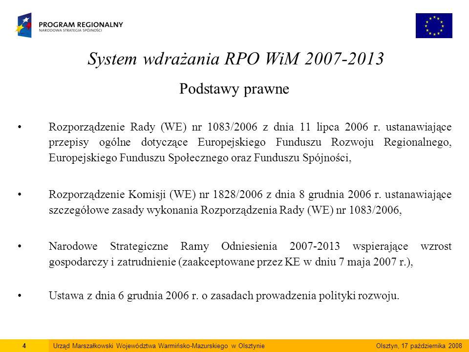 System wdrażania RPO WiM 2007-2013 Podstawy prawne Rozporządzenie Rady (WE) nr 1083/2006 z dnia 11 lipca 2006 r.