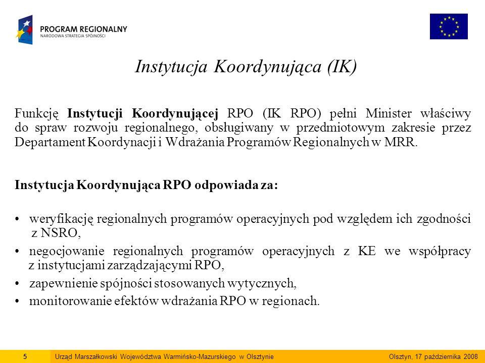 Instytucja Koordynująca (IK) Funkcję Instytucji Koordynującej RPO (IK RPO) pełni Minister właściwy do spraw rozwoju regionalnego, obsługiwany w przedmiotowym zakresie przez Departament Koordynacji i Wdrażania Programów Regionalnych w MRR.