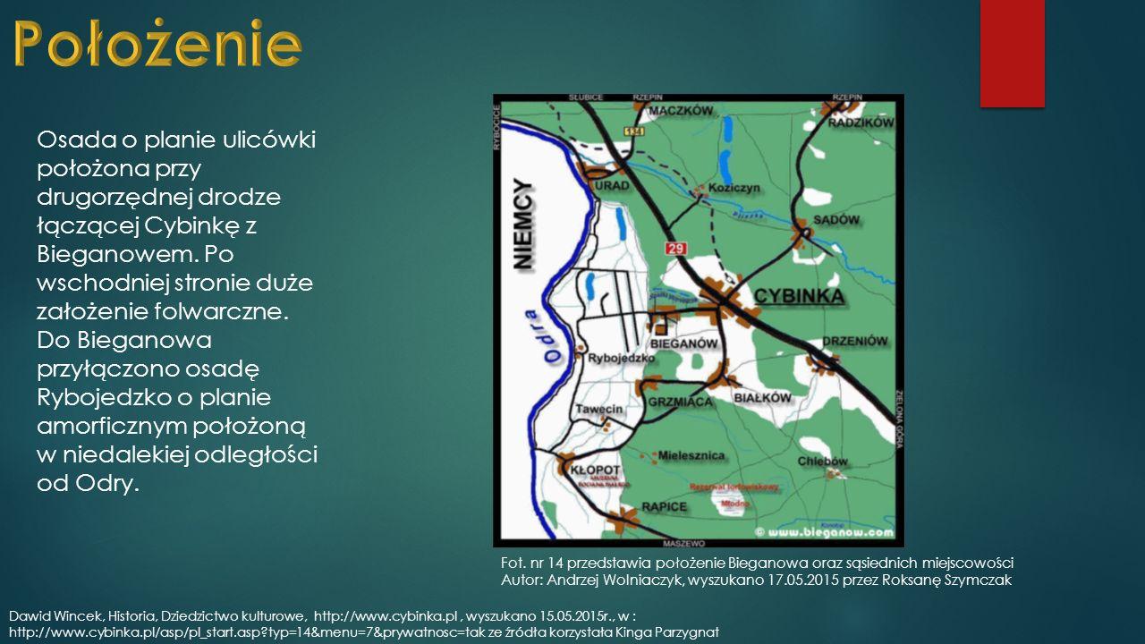 Osada o planie ulicówki położona przy drugorzędnej drodze łączącej Cybinkę z Bieganowem.