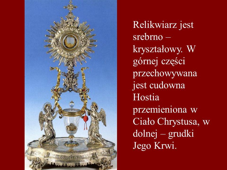 Relikwiarz jest srebrno – kryształowy. W górnej części przechowywana jest cudowna Hostia przemieniona w Ciało Chrystusa, w dolnej – grudki Jego Krwi.