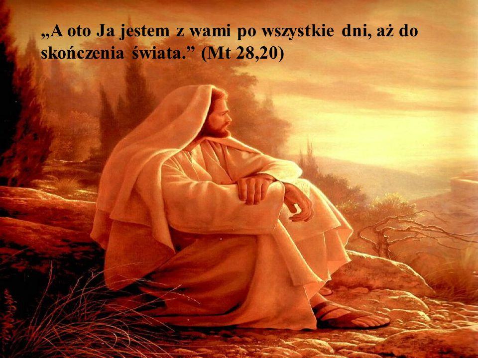"""""""A oto Ja jestem z wami po wszystkie dni, aż do skończenia świata."""" (Mt 28,20)"""