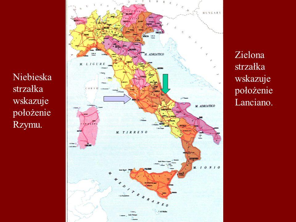 Zielona strzałka wskazuje położenie Lanciano. Niebieska strzałka wskazuje położenie Rzymu.