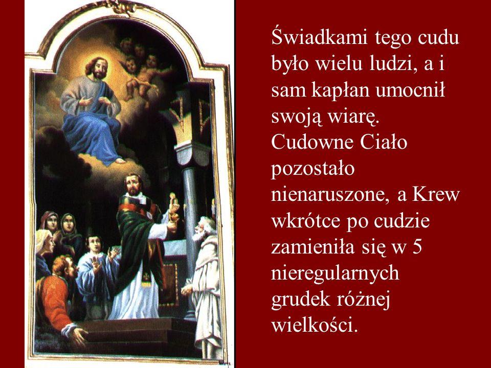 Świadkami tego cudu było wielu ludzi, a i sam kapłan umocnił swoją wiarę. Cudowne Ciało pozostało nienaruszone, a Krew wkrótce po cudzie zamieniła się