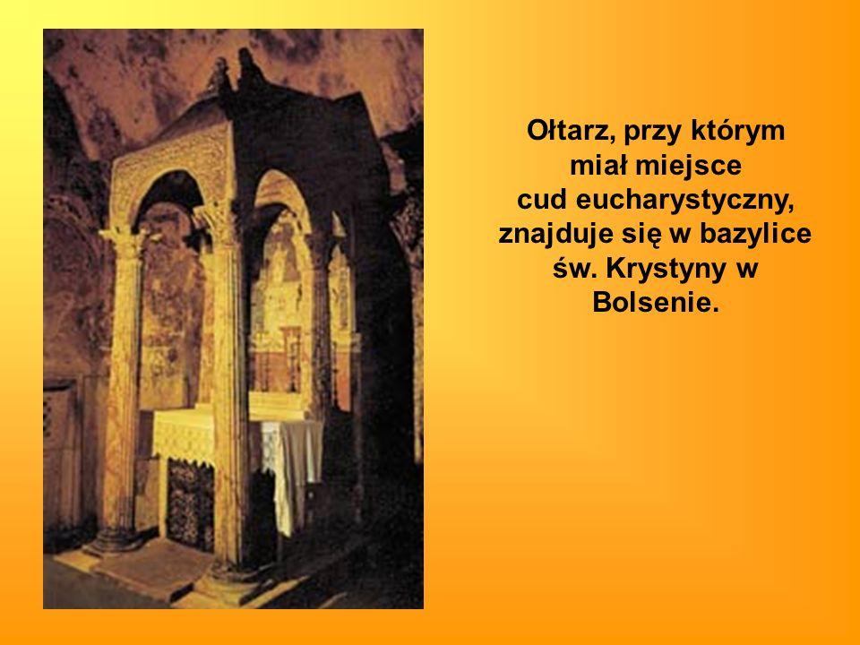 Ołtarz, przy którym miał miejsce cud eucharystyczny, znajduje się w bazylice św. Krystyny w Bolsenie.