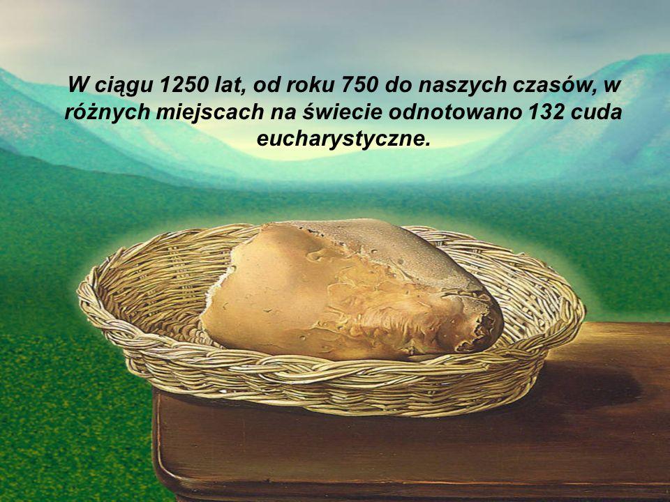 W ciągu 1250 lat, od roku 750 do naszych czasów, w różnych miejscach na świecie odnotowano 132 cuda eucharystyczne.