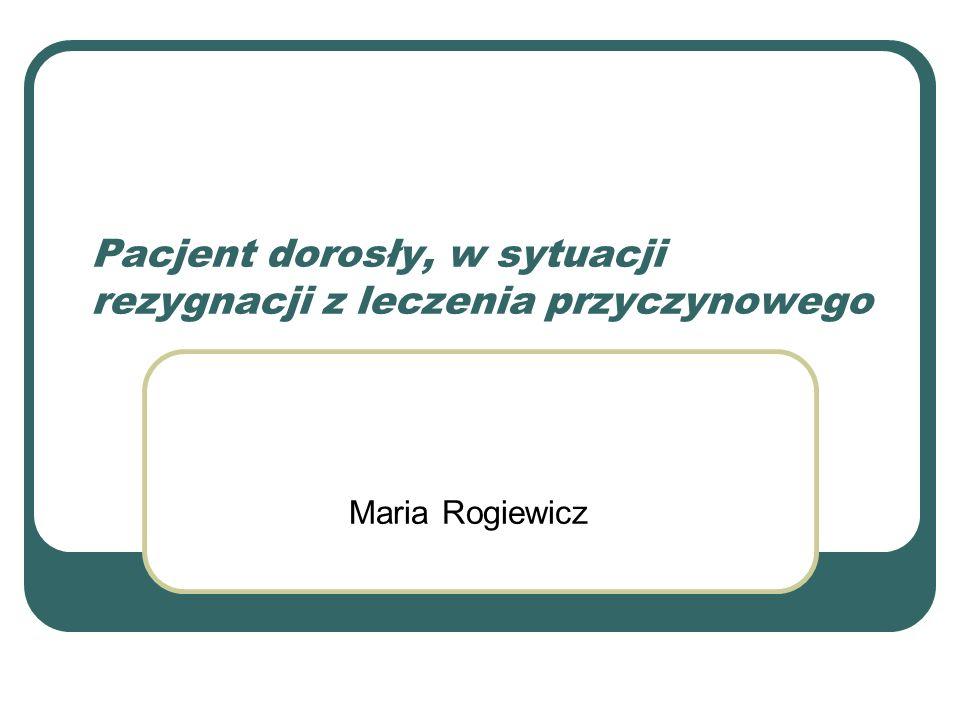 Pacjent dorosły, w sytuacji rezygnacji z leczenia przyczynowego Maria Rogiewicz