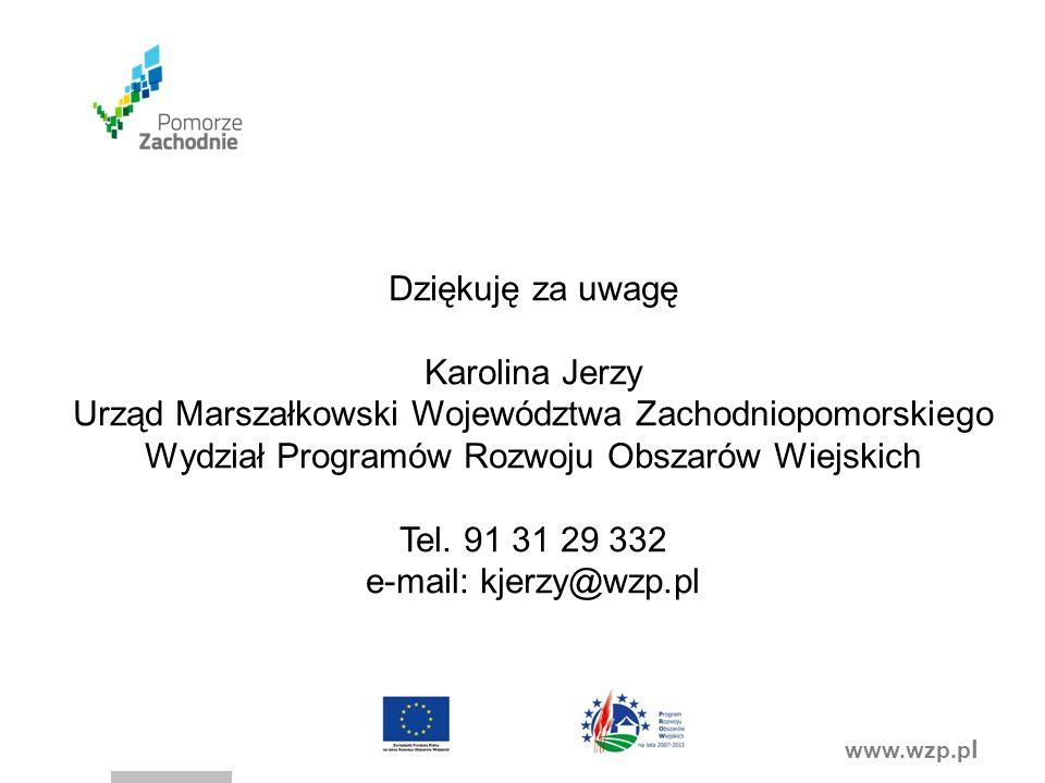www.wzp.p l Dziękuję za uwagę Karolina Jerzy Urząd Marszałkowski Województwa Zachodniopomorskiego Wydział Programów Rozwoju Obszarów Wiejskich Tel.