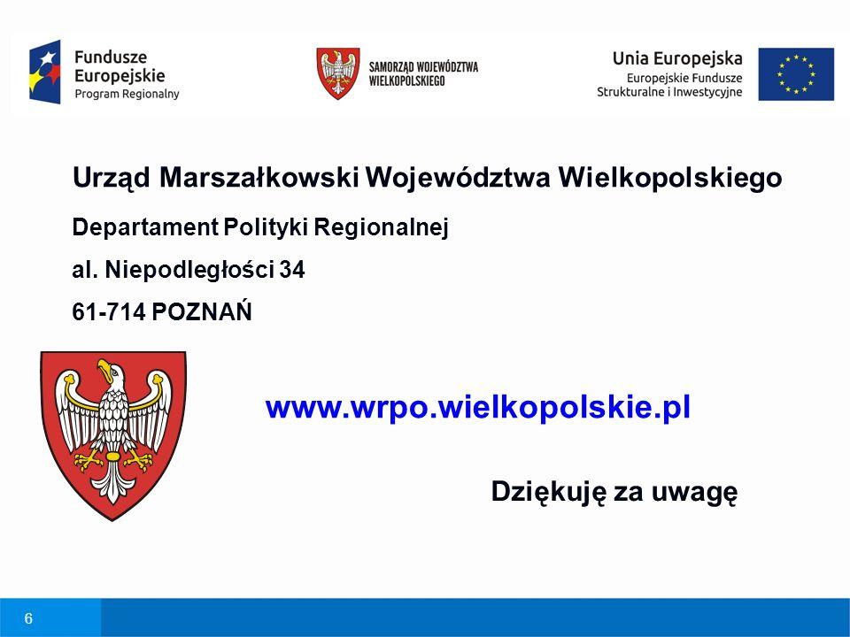 6 Urząd Marszałkowski Województwa Wielkopolskiego Departament Polityki Regionalnej al. Niepodległości 34 61-714 POZNAŃ www.wrpo.wielkopolskie.pl Dzięk
