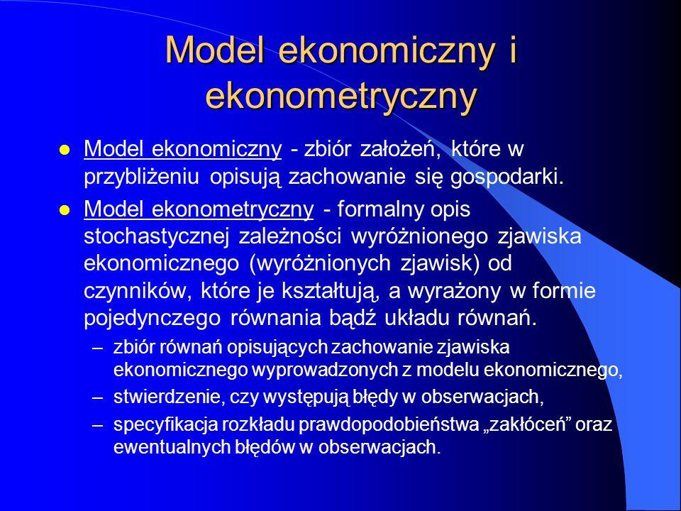 Model ekonomiczny i ekonometryczny l Model ekonomiczny - zbiór założeń, które w przybliżeniu opisują zachowanie się gospodarki.