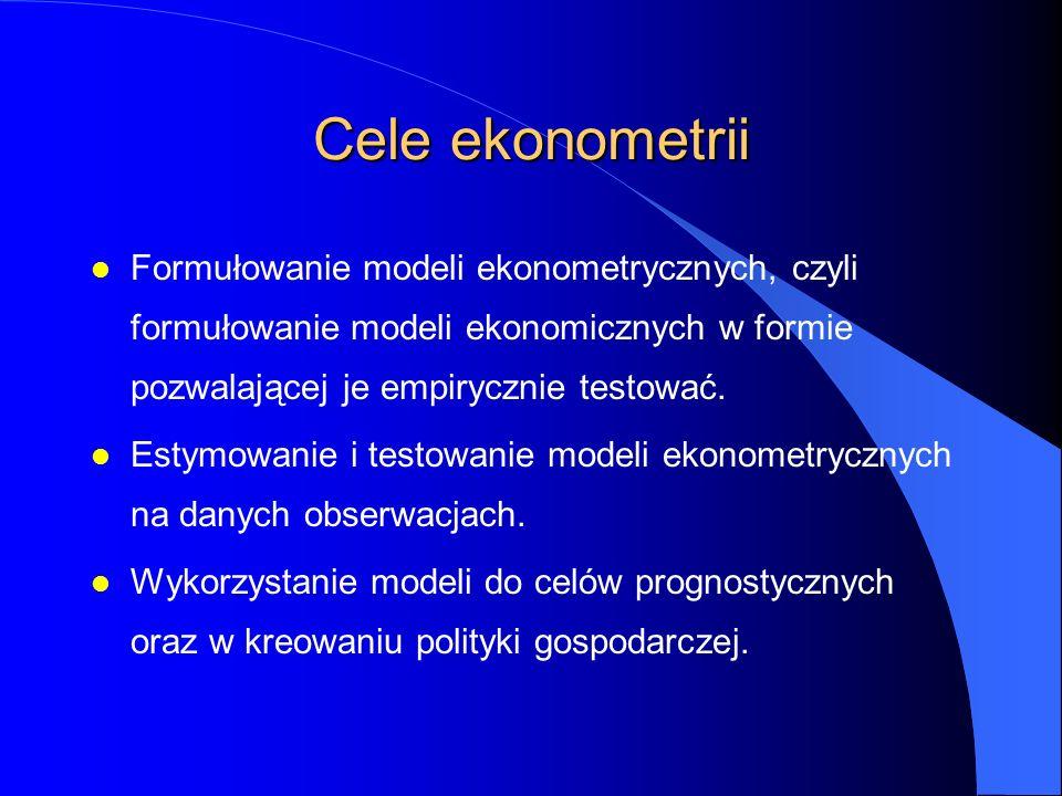 Cele ekonometrii l Formułowanie modeli ekonometrycznych, czyli formułowanie modeli ekonomicznych w formie pozwalającej je empirycznie testować.