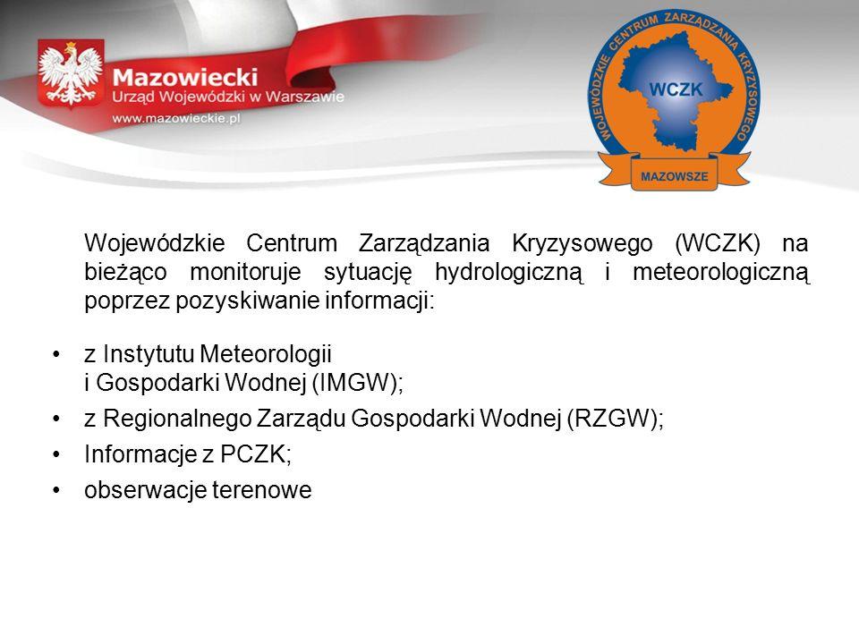 Wojewódzkie Centrum Zarządzania Kryzysowego (WCZK) na bieżąco monitoruje sytuację hydrologiczną i meteorologiczną poprzez pozyskiwanie informacji: z I