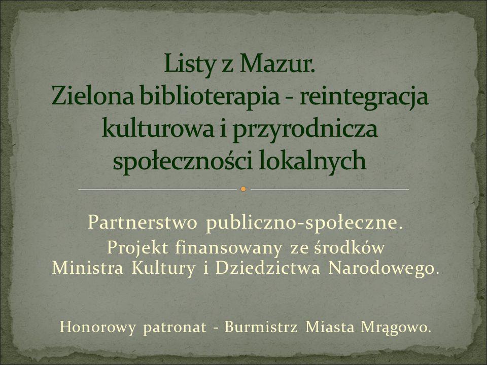 Partnerstwo publiczno-społeczne. Projekt finansowany ze środków Ministra Kultury i Dziedzictwa Narodowego. Honorowy patronat - Burmistrz Miasta Mrągow