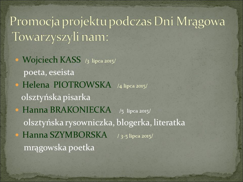 Wojciech KASS /3 lipca 2015/ poeta, eseista Helena PIOTROWSKA /4 lipca 2015/ olsztyńska pisarka Hanna BRAKONIECKA /5 lipca 2015/ olsztyńska rysowniczk