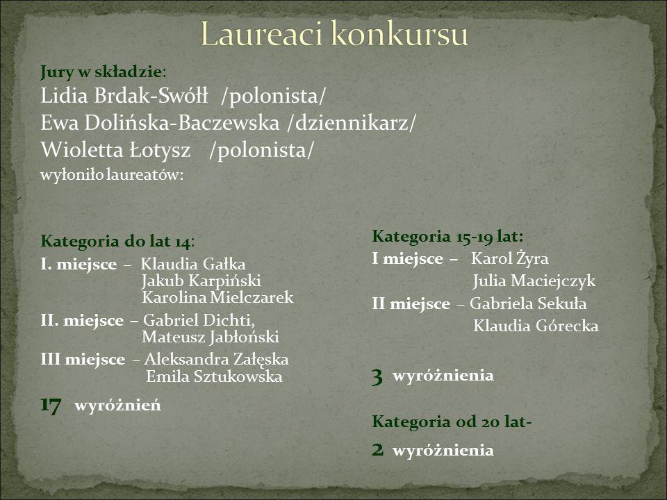 Jury w składzie: Lidia Brdak-Swółł /polonista/ Ewa Dolińska-Baczewska /dziennikarz/ Wioletta Łotysz /polonista/ wyłoniło laureatów: Kategoria do lat 1