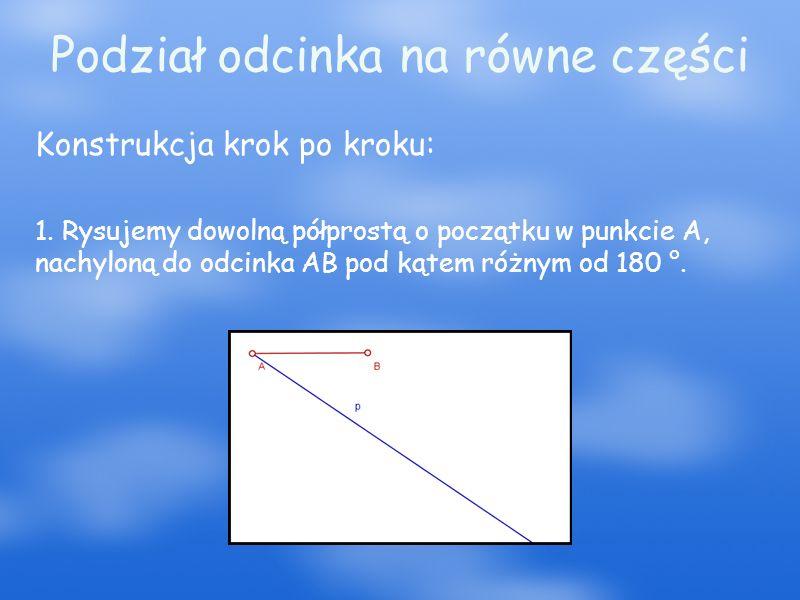 Podział odcinka na równe części Konstrukcja krok po kroku: 1.