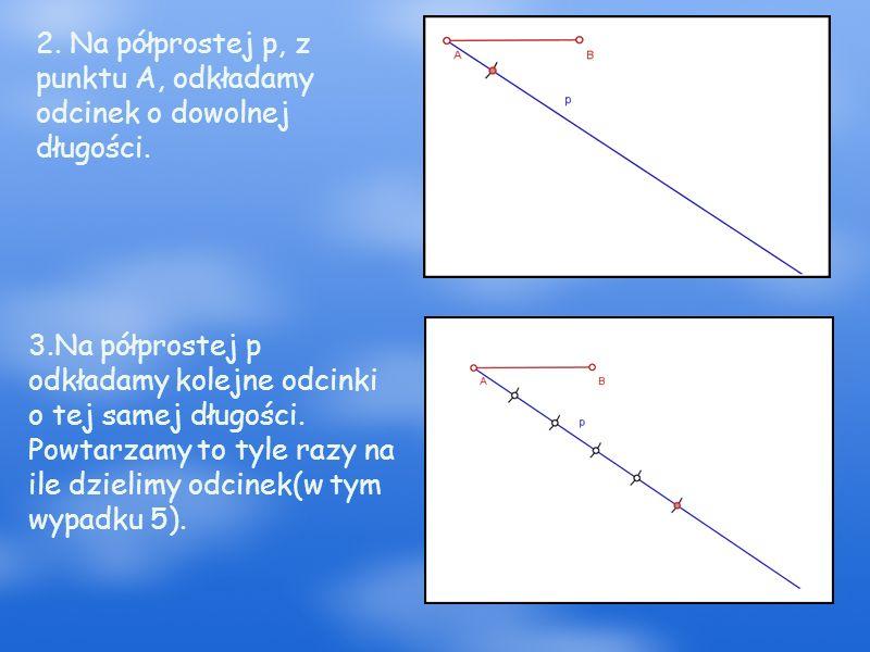 2. Na półprostej p, z punktu A, odkładamy odcinek o dowolnej długości.
