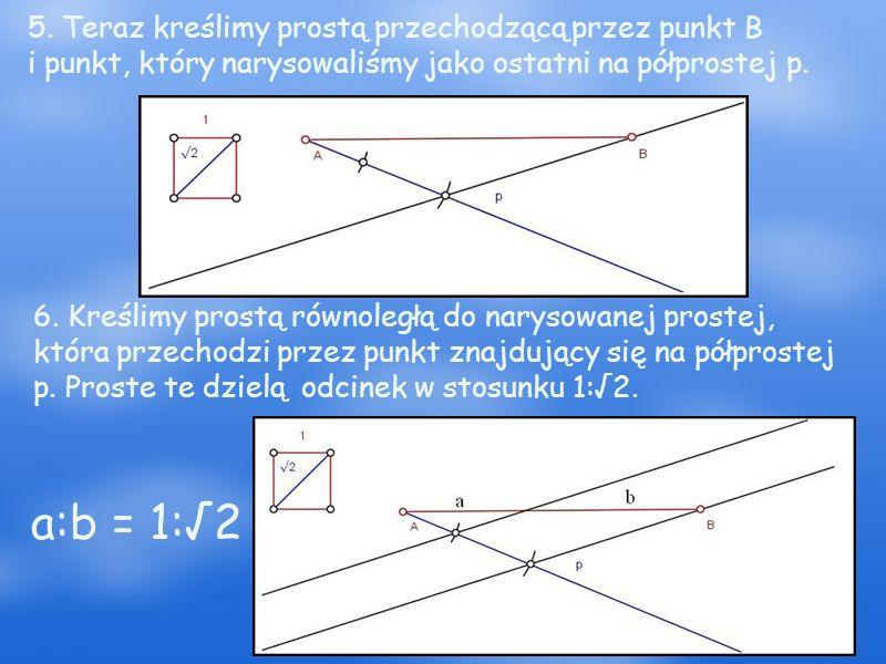 5. Teraz kreślimy prostą przechodzącą przez punkt B i punkt, który narysowaliśmy jako ostatni na półprostej p. 6. Kreślimy prostą równoległą do naryso