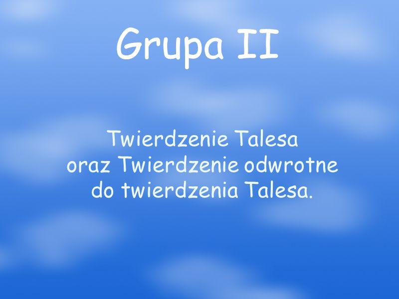 Grupa II Twierdzenie Talesa oraz Twierdzenie odwrotne do twierdzenia Talesa.