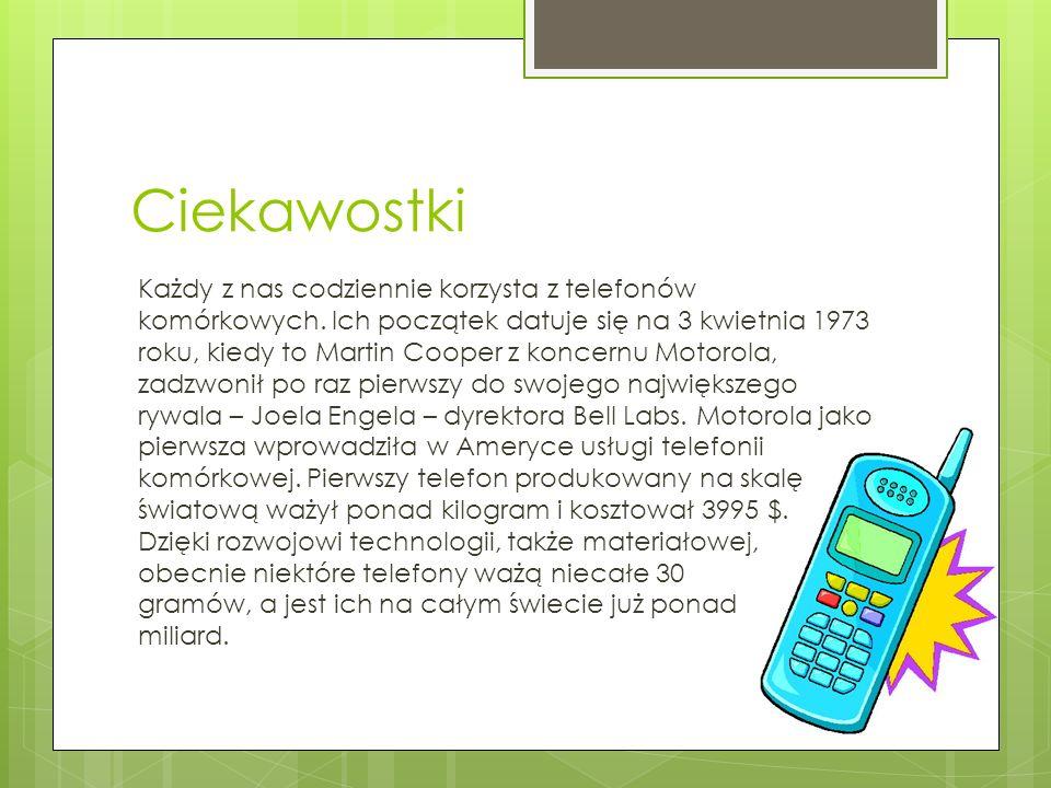 Ciekawostki Każdy z nas codziennie korzysta z telefonów komórkowych.