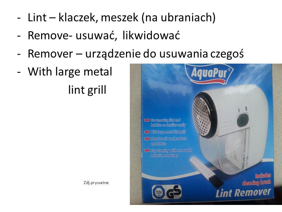 -Lint – klaczek, meszek (na ubraniach) -Remove- usuwać, likwidować -Remover – urządzenie do usuwania czegoś -With large metal lint grill Zdj.prywatne