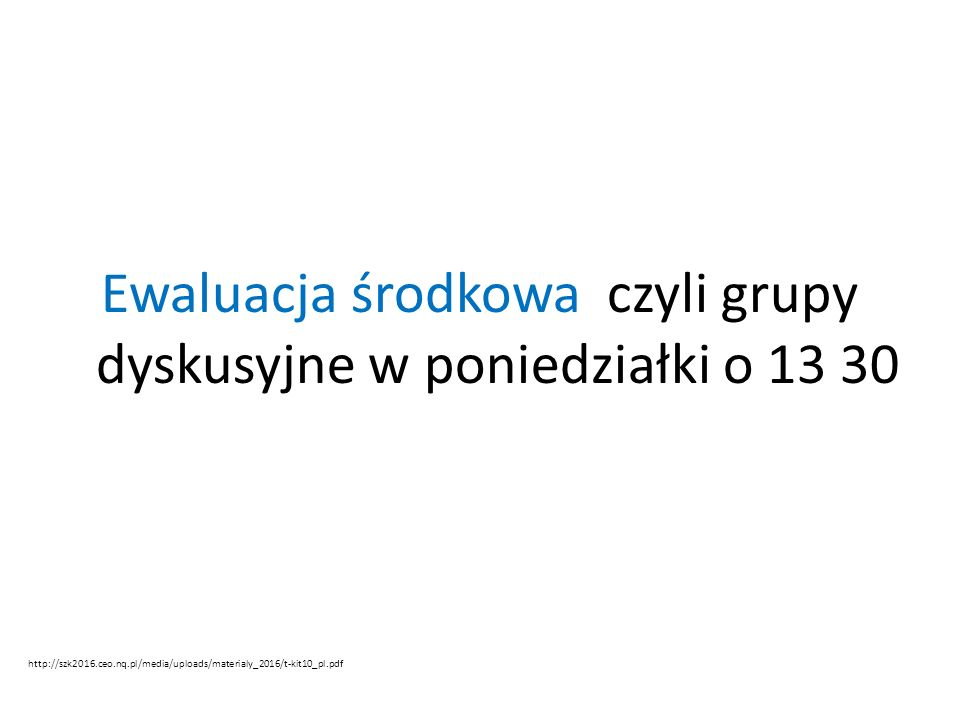 Ewaluacja środkowa czyli grupy dyskusyjne w poniedziałki o 13 30 http://szk2016.ceo.nq.pl/media/uploads/materialy_2016/t-kit10_pl.pdf