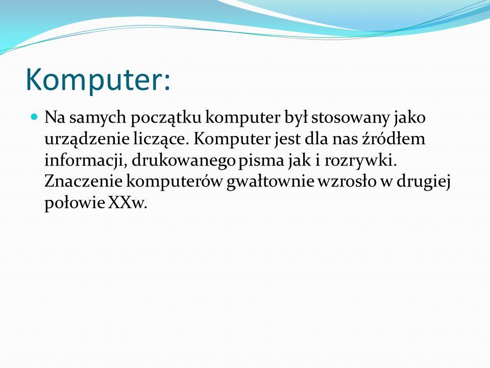 Komputer: Na samych początku komputer był stosowany jako urządzenie liczące.