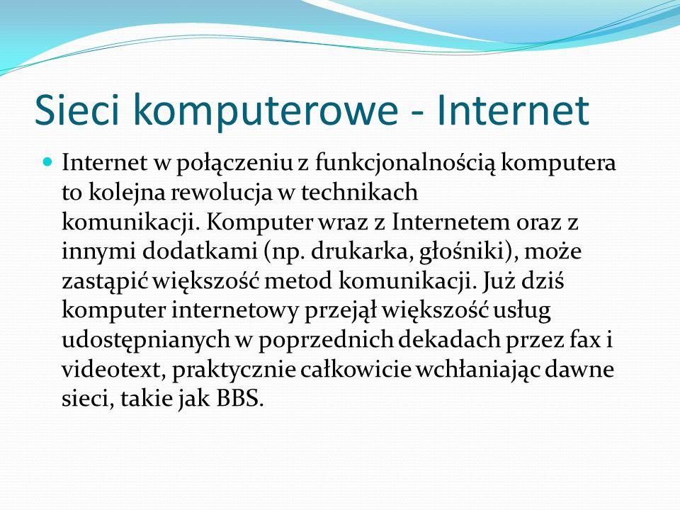 Sieci komputerowe - Internet Internet w połączeniu z funkcjonalnością komputera to kolejna rewolucja w technikach komunikacji.