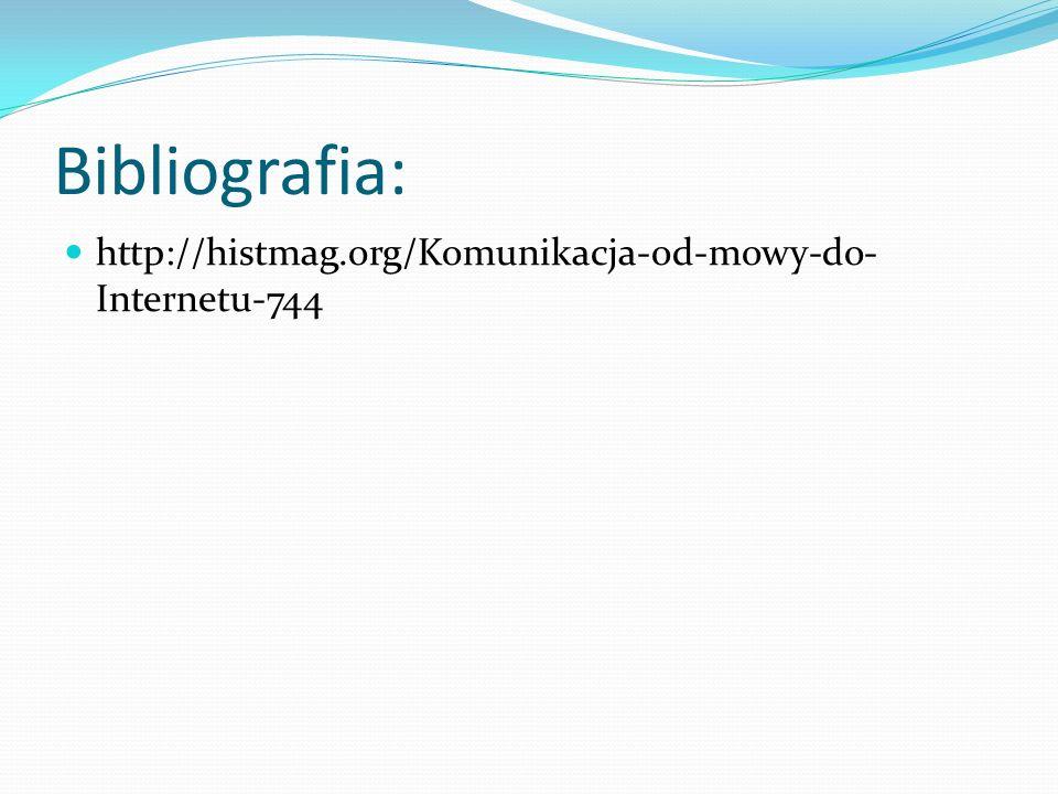 Bibliografia: http://histmag.org/Komunikacja-od-mowy-do- Internetu-744