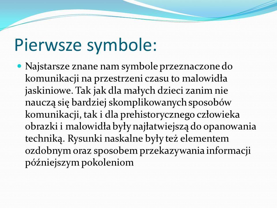 Pierwsze symbole: Najstarsze znane nam symbole przeznaczone do komunikacji na przestrzeni czasu to malowidła jaskiniowe.