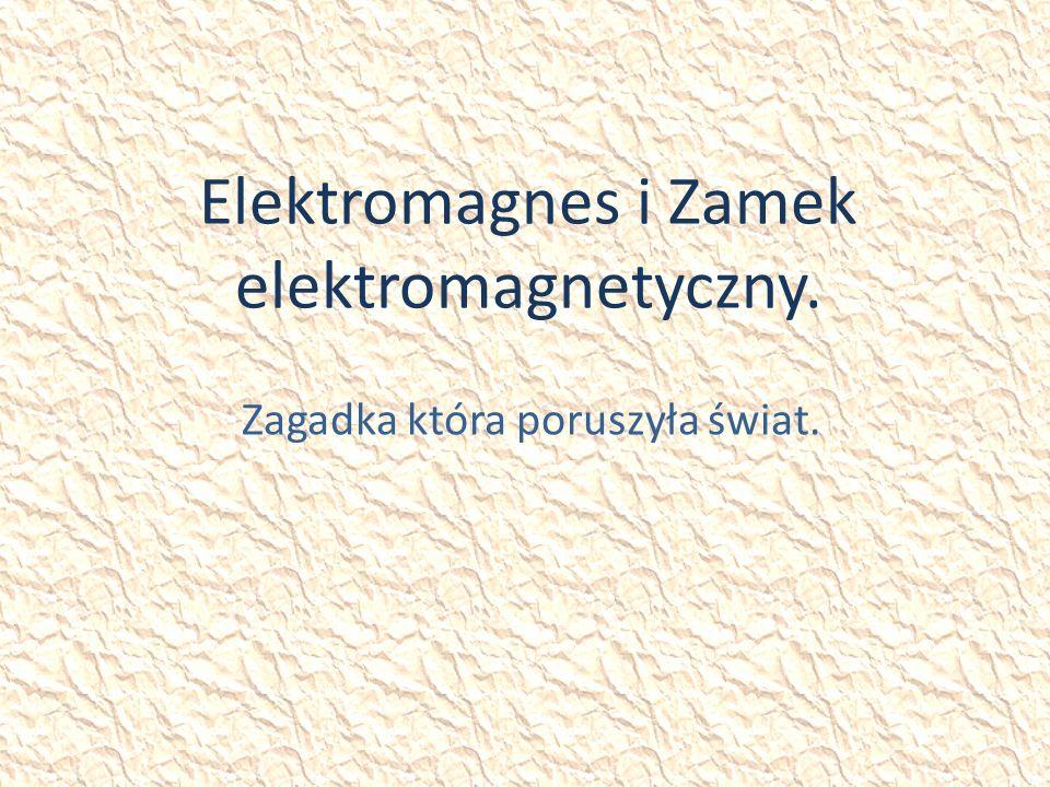 Elektromagnes i Zamek elektromagnetyczny. Zagadka która poruszyła świat.