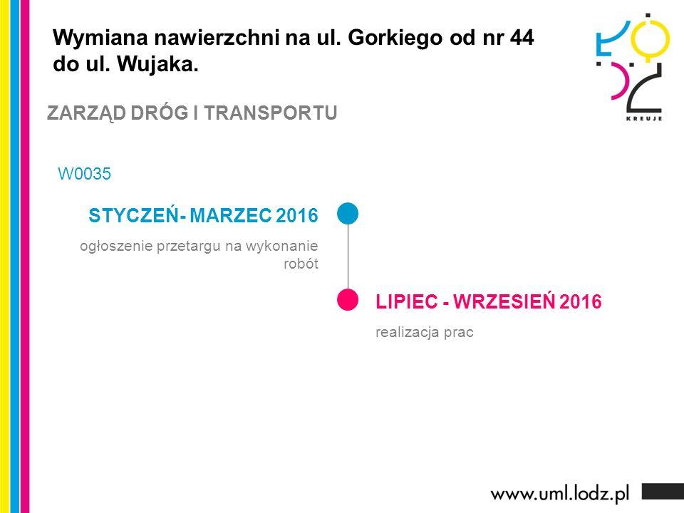 STYCZEŃ- MARZEC 2016 ogłoszenie przetargu na wykonanie robót LIPIEC - WRZESIEŃ 2016 realizacja prac Wymiana nawierzchni na ul. Gorkiego od nr 44 do ul