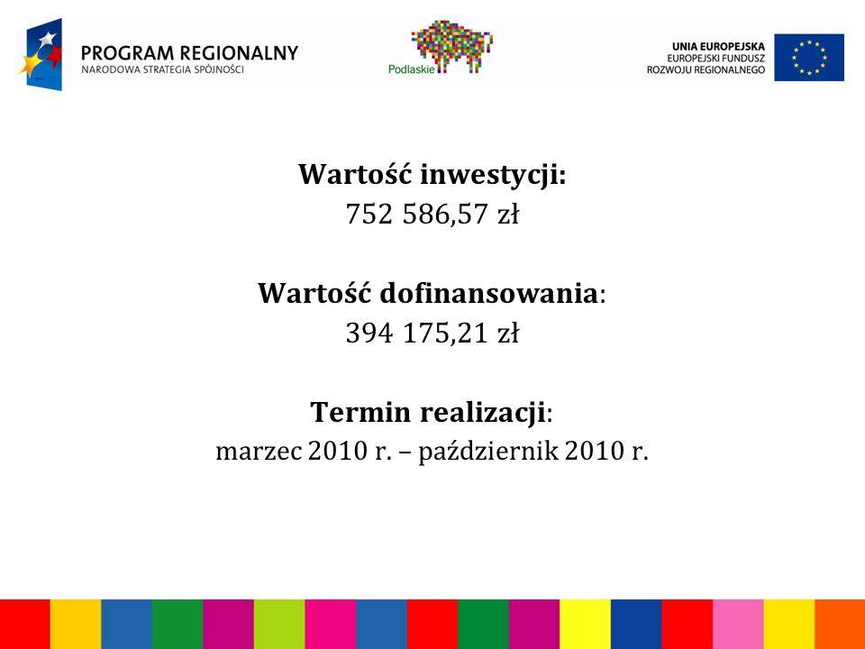 Wartość inwestycji: 752 586,57 zł Wartość dofinansowania: 394 175,21 zł Termin realizacji: marzec 2010 r.