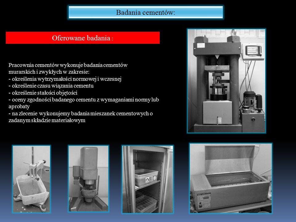 Badania cementów: Oferowane badania : Pracownia cementów wykonuje badania cementów murarskich i zwykłych w zakresie: - określenia wytrzymałości normowej i wczesnej - określenie czasu wiązania cementu - określenie stałości objętości - oceny zgodności badanego cementu z wymaganiami normy lub aprobaty - na zlecenie wykonujemy badania mieszanek cementowych o zadanym składzie materiałowym