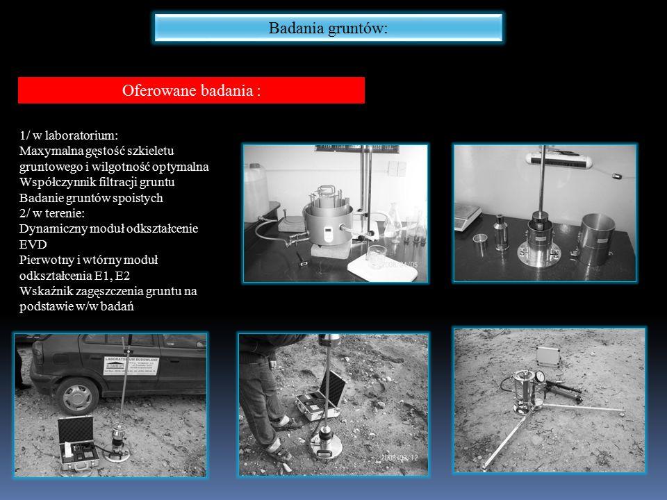 Badania gruntów: Oferowane badania : 1/ w laboratorium: Maxymalna gęstość szkieletu gruntowego i wilgotność optymalna Współczynnik filtracji gruntu Ba