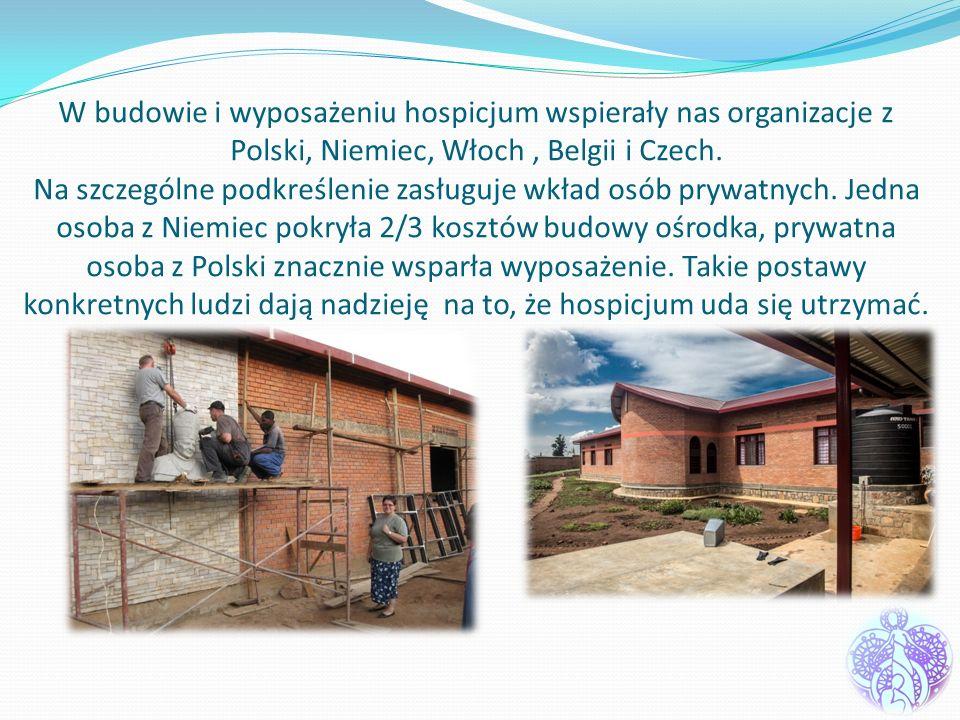W budowie i wyposażeniu hospicjum wspierały nas organizacje z Polski, Niemiec, Włoch, Belgii i Czech. Na szczególne podkreślenie zasługuje wkład osób