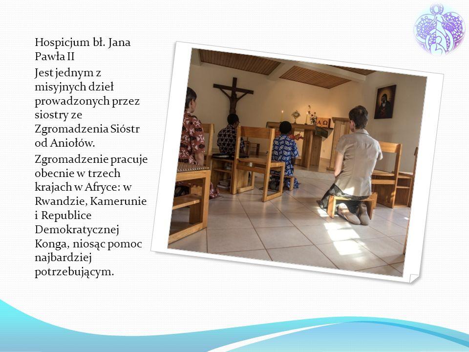 Hospicjum bł. Jana Pawła II Jest jednym z misyjnych dzieł prowadzonych przez siostry ze Zgromadzenia Sióstr od Aniołów. Zgromadzenie pracuje obecnie w