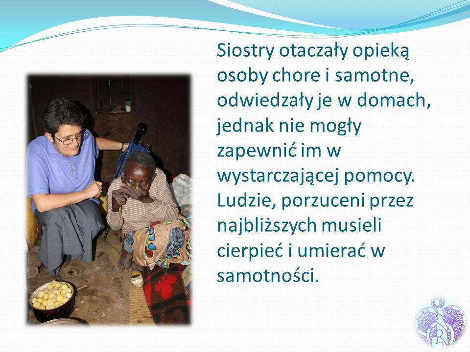 Siostry otaczały opieką osoby chore i samotne, odwiedzały je w domach, jednak nie mogły zapewnić im w wystarczającej pomocy. Ludzie, porzuceni przez n