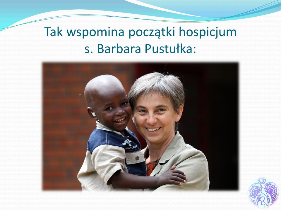 Tak wspomina początki hospicjum s. Barbara Pustułka: