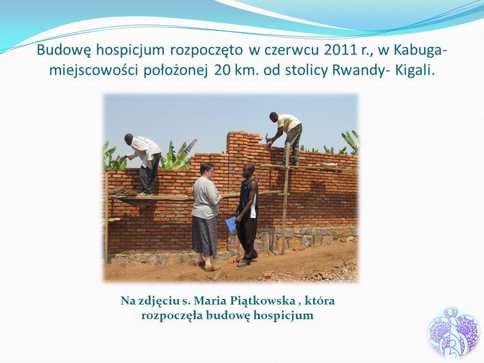 Budowę hospicjum rozpoczęto w czerwcu 2011 r., w Kabuga- miejscowości położonej 20 km. od stolicy Rwandy- Kigali. Na zdjęciu s. Maria Piątkowska, któr