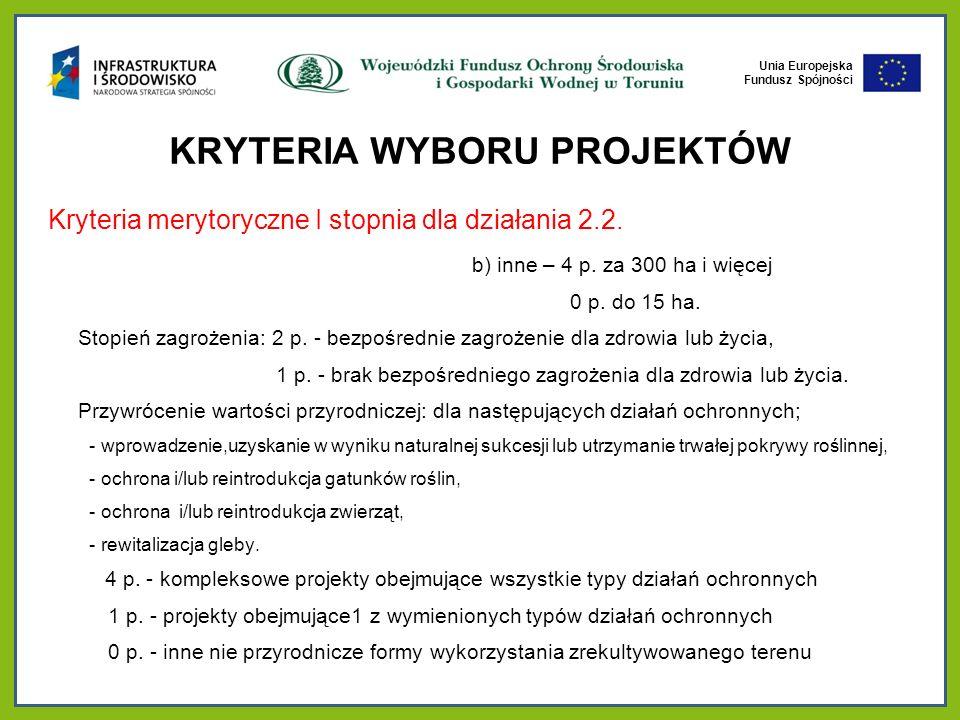 Unia Europejska Fundusz Spójności KRYTERIA WYBORU PROJEKTÓW Kryteria merytoryczne I stopnia dla działania 2.2.