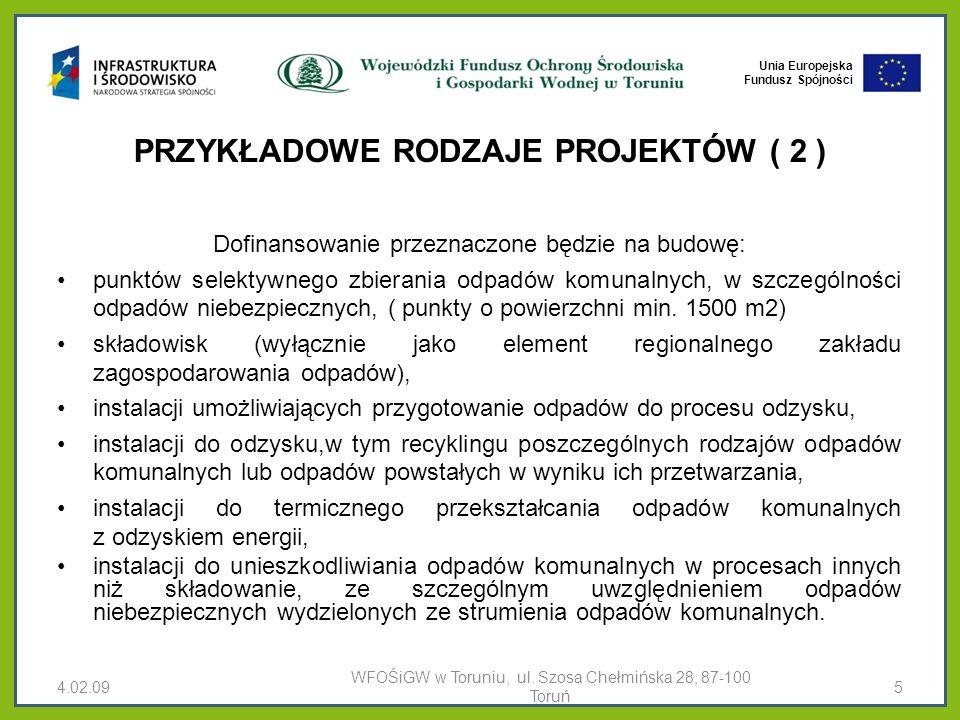Unia Europejska Fundusz Spójności PRZYKŁADOWE RODZAJE PROJEKTÓW ( 2 ) Dofinansowanie przeznaczone będzie na budowę: punktów selektywnego zbierania odpadów komunalnych, w szczególności odpadów niebezpiecznych, ( punkty o powierzchni min.
