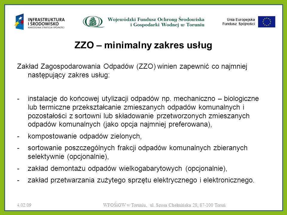 Unia Europejska Fundusz Spójności ZZO – minimalny zakres usług Zakład Zagospodarowania Odpadów (ZZO) winien zapewnić co najmniej następujący zakres usług: -instalacje do końcowej utylizacji odpadów np.