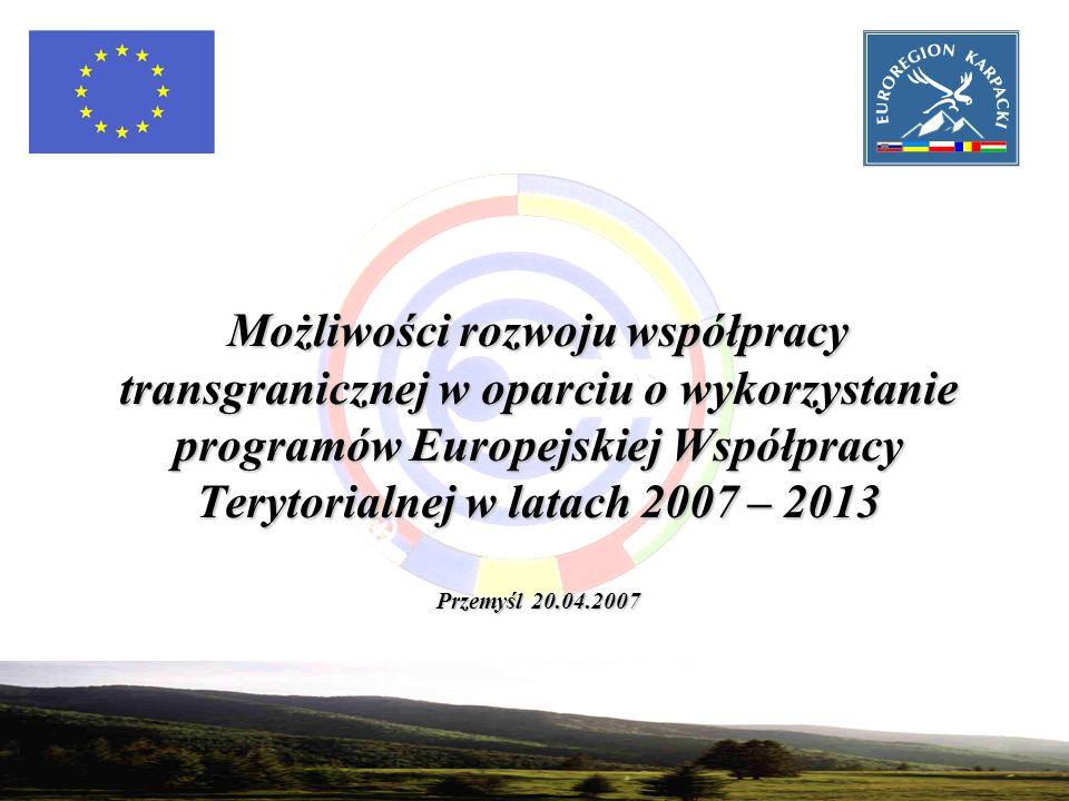 1 Możliwości rozwoju współpracy transgranicznej w oparciu o wykorzystanie programów Europejskiej Współpracy Terytorialnej w latach 2007 – 2013 Przemyśl 20.04.2007