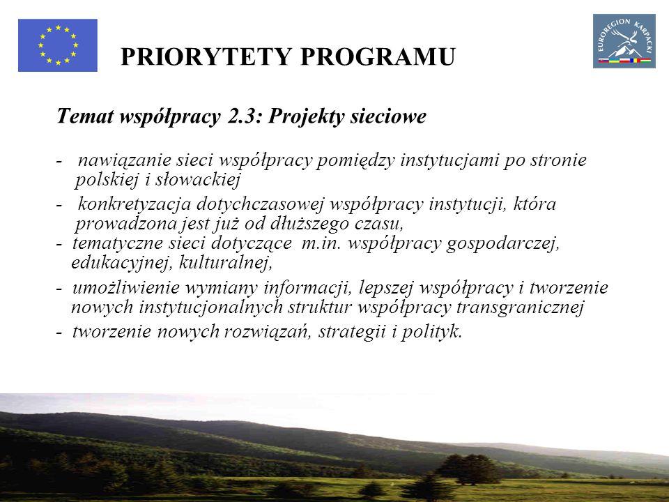14 PRIORYTETY PROGRAMU Temat współpracy 2.3: Projekty sieciowe - nawiązanie sieci współpracy pomiędzy instytucjami po stronie polskiej i słowackiej - konkretyzacja dotychczasowej współpracy instytucji, która prowadzona jest już od dłuższego czasu, - tematyczne sieci dotyczące m.in.