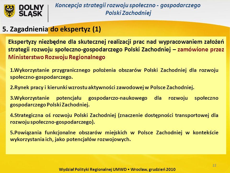 Ekspertyzy niezbędne dla skutecznej realizacji prac nad wypracowaniem założeń strategii rozwoju społeczno-gospodarczego Polski Zachodniej – zamówione przez Ministerstwo Rozwoju Regionalnego 5.
