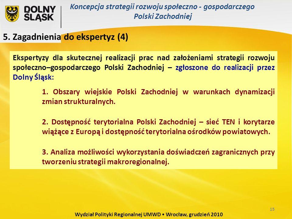5. Zagadnienia do ekspertyz (4) Wydział Polityki Regionalnej UMWD Wrocław, grudzień 2010 Ekspertyzy dla skutecznej realizacji prac nad założeniami str