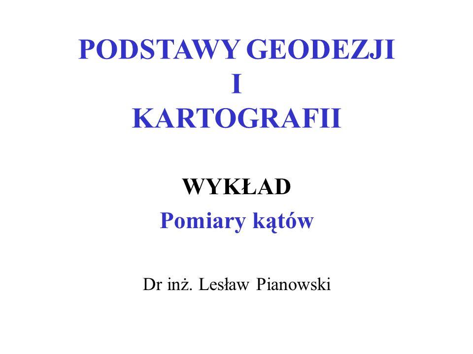 PODSTAWY GEODEZJI I KARTOGRAFII WYKŁAD Pomiary kątów Dr inż. Lesław Pianowski