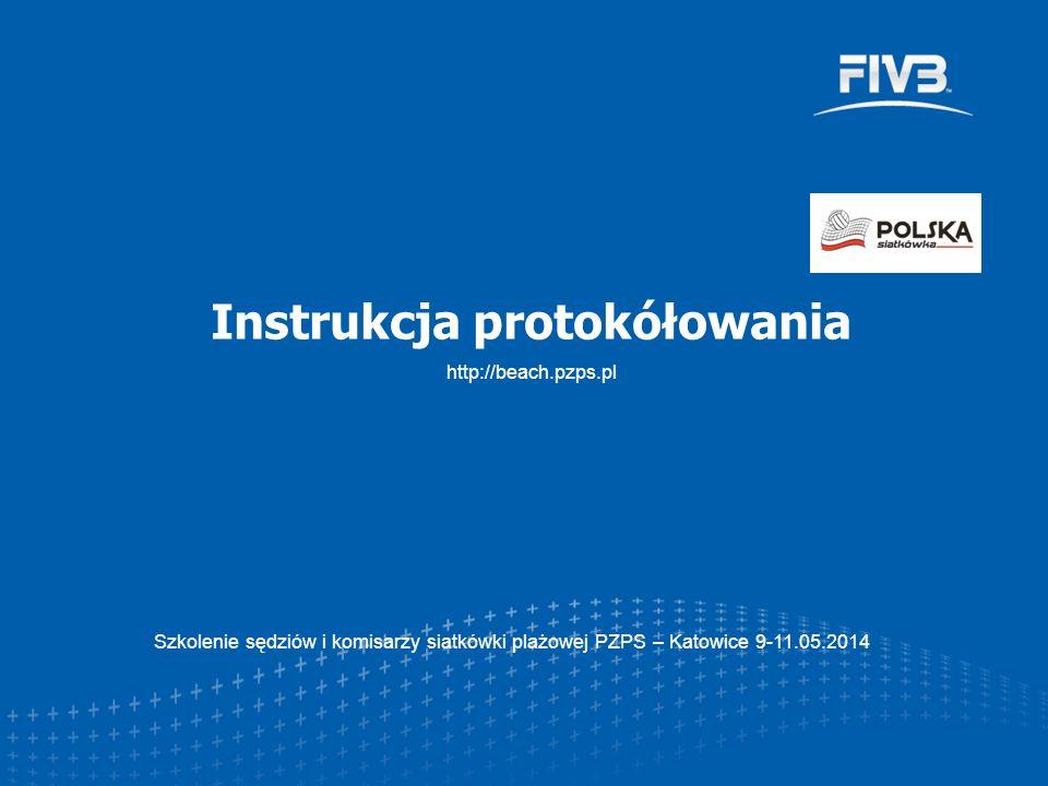 http://beach.pzps.pl Instrukcja protokółowania Szkolenie sędziów i komisarzy siatkówki plażowej PZPS – Katowice 9-11.05.2014