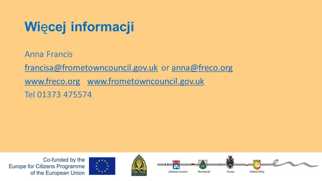 Więcej informacji Anna Francis francisa@frometowncouncil.gov.ukfrancisa@frometowncouncil.gov.uk or anna@freco.organna@freco.org www.freco.orgwww.freco.org www.frometowncouncil.gov.ukwww.frometowncouncil.gov.uk Tel 01373 475574